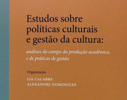 """Lançamento de """"Estudos sobre políticas culturais e gestão da cultura:análises do campo das produção acadêmica e de práticas culturais"""", de Lia Calabre e Alexandre Domingues"""