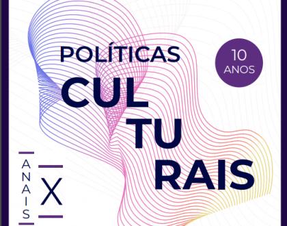 Anais do X Seminário Internacional de Políticas Culturais
